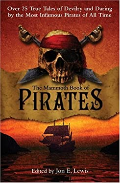 The Mammoth Book of Pirates: Over 25 True Tales of Devilry and Daring by the Most Infamous Pirates of All Time 9780786717293
