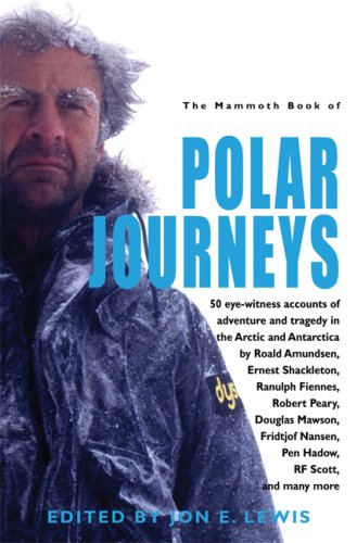 The Mammoth Book of Polar Journeys: 42 Eye-Witness Accounts of Adventure and Tragedy in the Artic and Antartica 9780786719624