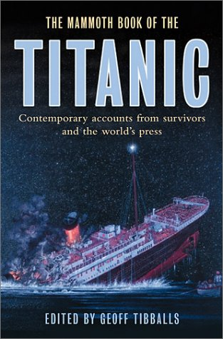 The Mammoth Book of the Titanic: Contemporary Accounts from Survivors and the World's Press 9780786710058