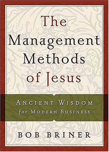 The Management Methods of Jesus: Ancient Wisdom for Modern Business 9780785269700