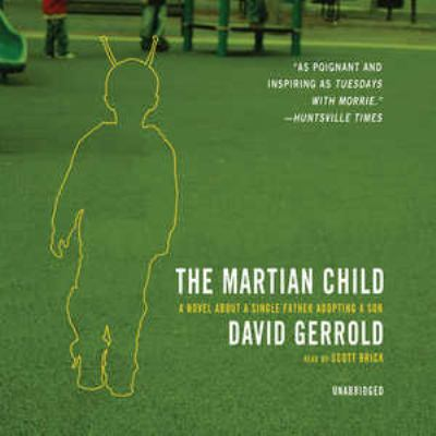 The Martian Child: A Novel about a Single Father Adopting a Son 9780786170449