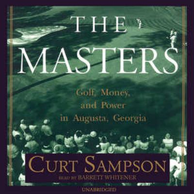 The Masters: Golf, Money, and Power in Augusta, Georgia 9780786192472