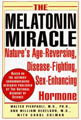 The Melatonin Miracle: Nature's Age-Reversing, Disease-Fighting, Sex-Enhancing Hormone