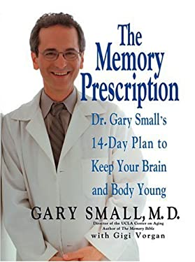 The Memory Prescription: Dr. Gary Small's 14-Day Plan to Keep Your Brain and Body Young 9780786888771