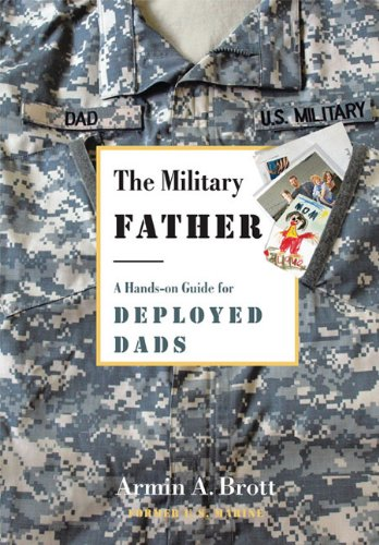 The Military Father: A Hands-On Guide for Deployed Dads 9780789210319