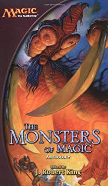 The Monsters of Magic: A Magic: The Gathering Anthology 9780786929832