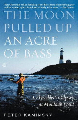 The Moon Pulled Up an Acre of Bass: A Flyrodder's Odyssey at Montauk Point 9780786867691
