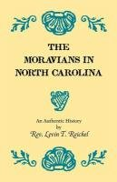 The Moravians in North Carolina. an Authentic History 9780788422591