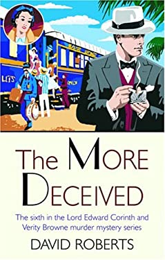 The More Deceived: The Sixth in the Lord Edward Corinth and Verity Browne Murder Mystery Series 9780786714186