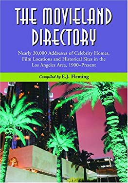 The Movieland Directory: Nearly 30,000 Addresses of Celebrity Homes, Film Locations and Historical Sites in the Los Angeles Area, 1900-Present 9780786418633