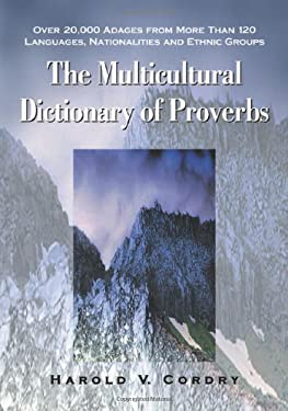 The Multicultural Dictionary of Proverbs: Over 20,000 Adages from More Than 120 Languages, Nationalities and Ethnic Groups 9780786422623