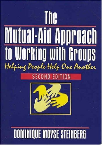 The Mutual-Aid Approach to Working with Groups: Helping People Help One Another, Second Edition 9780789014627