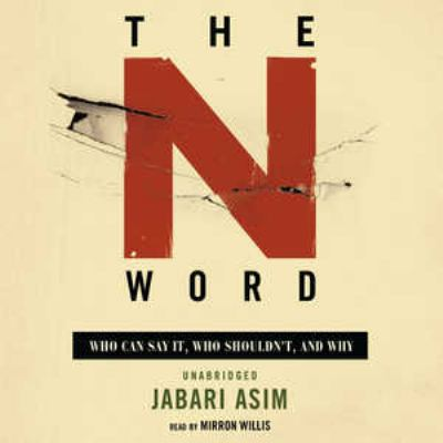 The N Word: Who Can Say It, Who Shouldn't, and Why 9780786170029