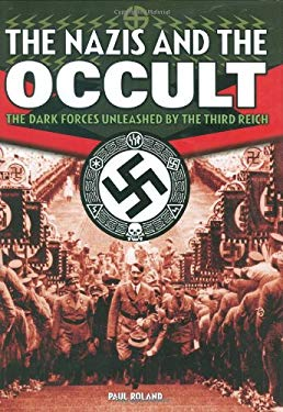The Nazis and the Occult: The Dark Forces Unleashed by the Third Reich 9780785823087