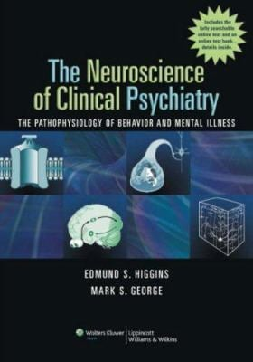 The Neuroscience of Clinical Psychiatry: The Pathophysiology of Behavior and Mental Illness