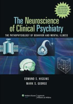 The Neuroscience of Clinical Psychiatry: The Pathophysiology of Behavior and Mental Illness 9780781766555