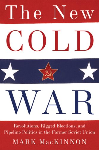 The New Cold War: Revolutions, Rigged Elections and Pipeline Politics in the Former Soviet Union 9780786720835