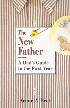 The New Father: A Dad's Guide to the First Year 9780789208064
