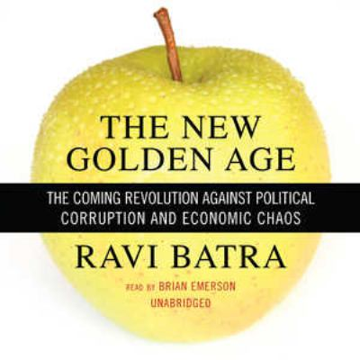 The New Golden Age: The Coming Revolution Against Political Corruption and Economic Chaos 9780786161928