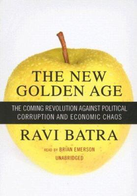 The New Golden Age: The Coming Revolution Against Political Corruption and Economic Chaos 9780786148097