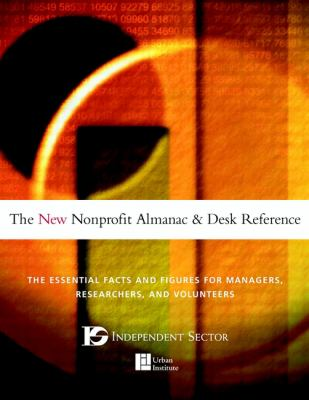 The New Nonprofit Almanac and Desk Reference: The Essential Facts and Figures for Managers, Researchers, and Volunteers 9780787957261