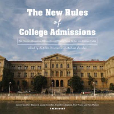 The New Rules of College Admissions: Ten Former Admission Officers Reveal What It Takes to Get Into College Today 9780786168996