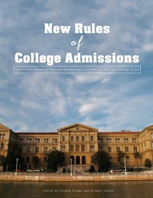 The New Rules of College Admissions: Ten Former Admissions Officers Reveal What It Takes to Get Into College Today 9780786147670