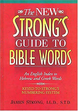 The New Strong's Guide to Bible Words: An English Index to Hebrew and Greek Words 9780785211976