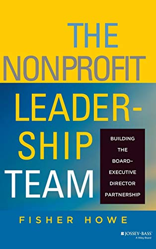 The Nonprofit Leadership Team: Building the Board-Executive Director Partnership 9780787959500