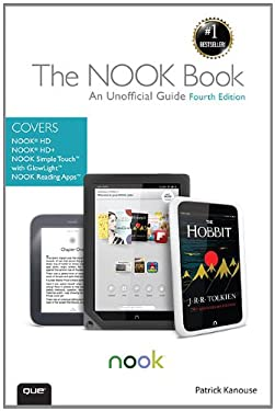 The Nook Book: An Unofficial Guide: Everything You Need to Know About the Nook HD, Nook HD+ and Nook SimpleTouch 9780789750600
