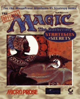 The Official Magic, the Gathering: Strategies & Secrets 9780782120318
