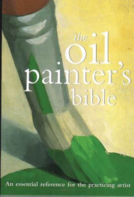Oil Painter's Bible: An Essential Reference for the Practicing Artist 9780785819424