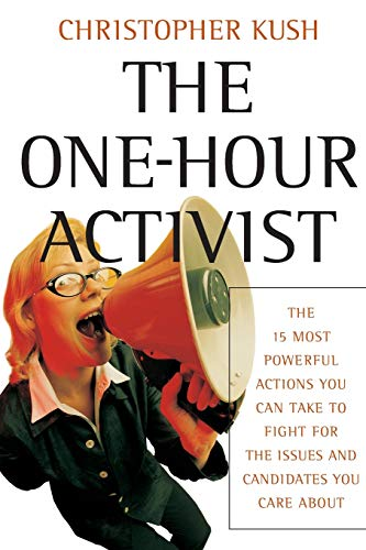 The One-Hour Activist: The 15 Most Powerful Actions You Can Take to Fight for the Issues and Candidates You Care about 9780787973001