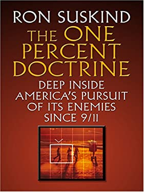 The One Percent Doctrine: Deep Inside America's Pursuit of Its Enemies Since 9/11 9780786290932