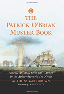 The Patrick O'Brian Muster Book: Persons, Animals, Ships and Cannon in the Aubrey-Maturin Sea Novels 9780786424825