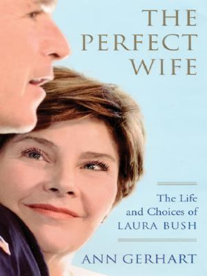 The Perfect Wife: The Life and Choices of Laura Bush 9780786264773