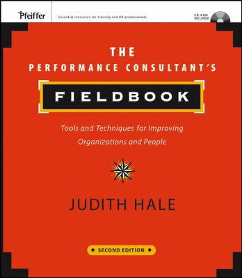 The Performance Consultant's Fieldbook: Tools and Techniques for Improving Organizations and People [With CDROM] 9780787985349