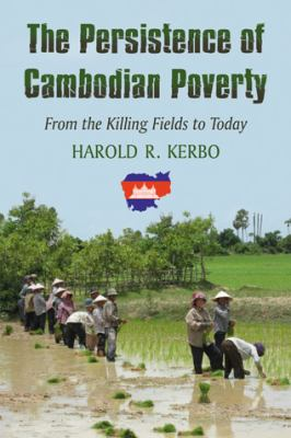 The Persistence of Cambodian Poverty: From the Killing Fields to Today 9780786464081