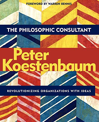 The Philosophic Consultant: Revolutionizing Organizations with Ideas 9780787962487