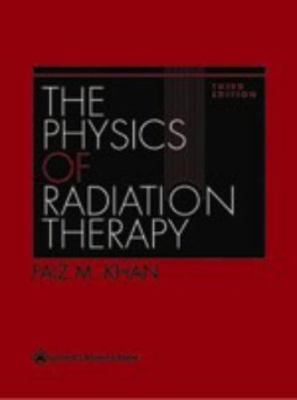The Physics of Radiation Therapy: Mechanisms, Diagnosis, and Management 9780781730655