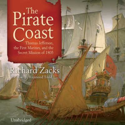 The Pirate Coast: Thomas Jefferson, the First Marines, and the Secret Mission of 1805 9780786181100