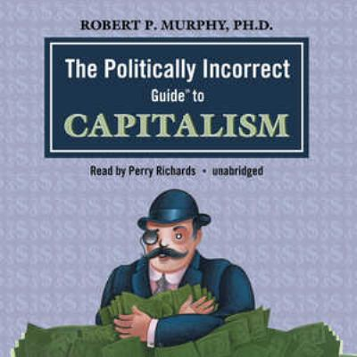 The Politically Incorrect Guide to Capitalism 9780786170500