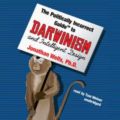 The Politically Incorrect Guide to Darwin and Intelligent Design 9780786174546