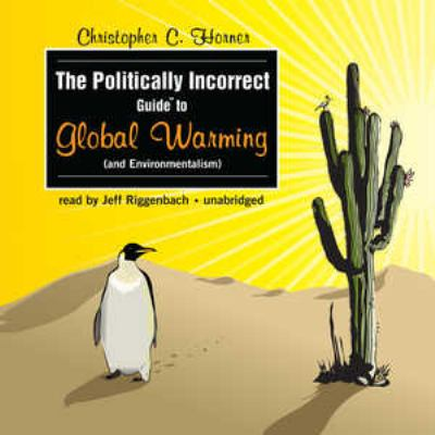 The Politically Incorrect Guide to Global Warming (and Environmentalism) 9780786161768