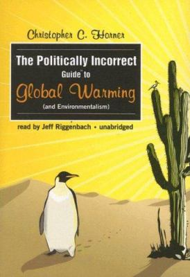 The Politically Incorrect Guide to Global Warming (and Environmentalism) 9780786148233