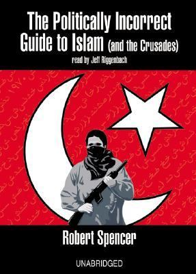 The Politically Incorrect Guide to Islam (and the Crusades) 9780786137770