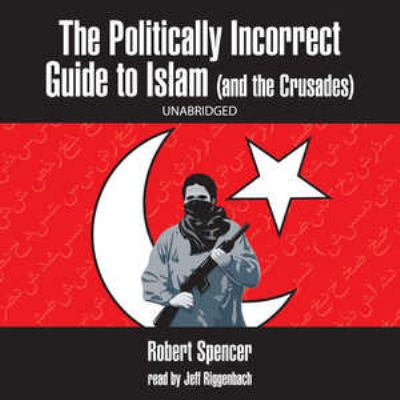 The Politically Incorrect Guide to Islam (and the Crusades) 9780786178643