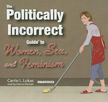 The Politically Incorrect Guide to Women, Sex, and Feminism 9780786166435