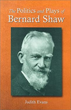 The Politics and Plays of Bernard Shaw 9780786413232