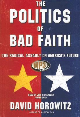 The Politics of Bad Faith: The Radical Assault on America's Future 9780786103645